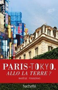 Le livre Paris-Tokyo. Allo la terre ? de Nadège Fougeras